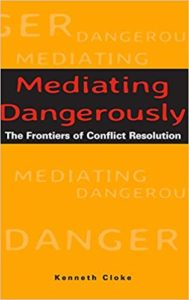 Mediating Dangerously by Ken Cloke